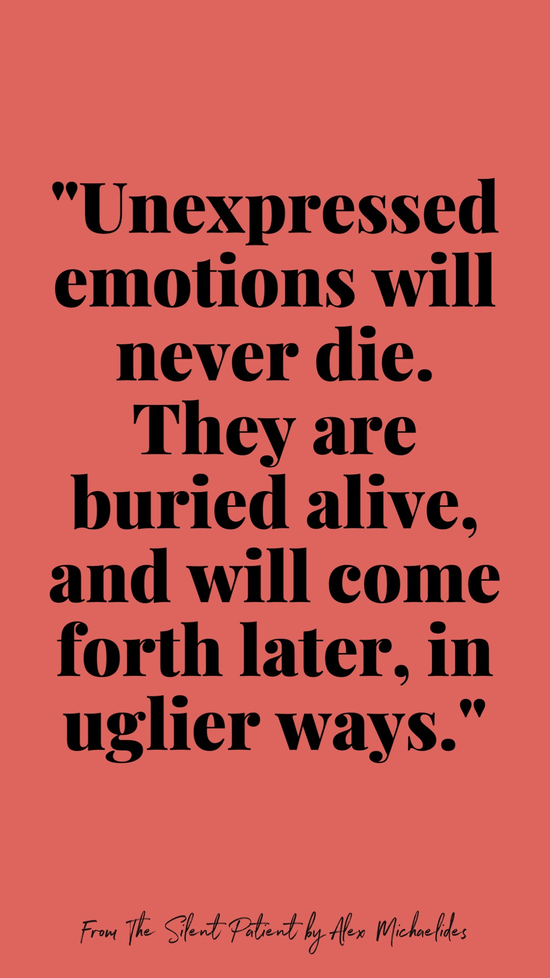 """Quote: """"Unexpressed emotions will never die. They are buried alive, and will come forth later, in uglier ways. —SIGMUND FREUD"""""""